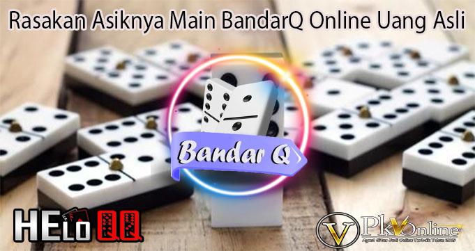 Rasakan Asiknya Main BandarQ Online Uang Asli