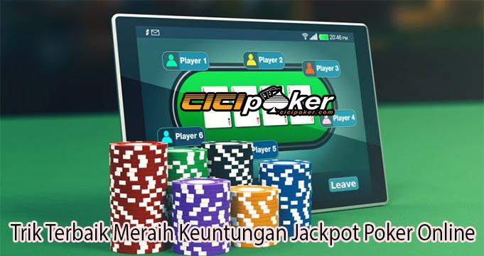 Trik Terbaik Meraih Keuntungan Jackpot Poker Online